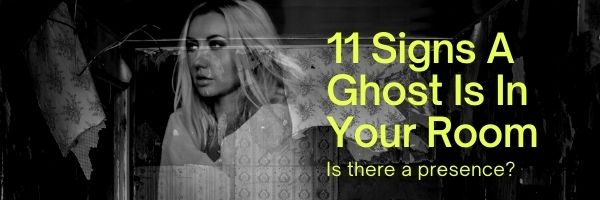 11 Signs A Ghost Is In Your Room