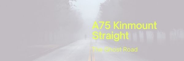 A75 Kinmount Straight Ghost Road