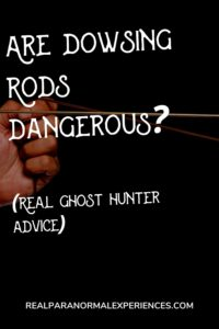 Are Dowsing Rods Dangerous