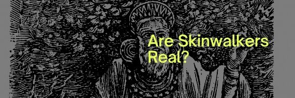 Are Skinwalkers Real
