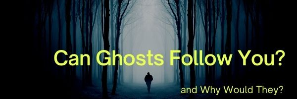 Can Ghosts Follow You