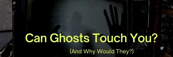 Can Ghosts Touch You