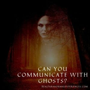 Can You Communicate With Ghosts