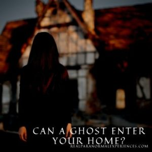 Can a Ghost Enter Your Home