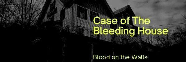 Case of The Bleeding House
