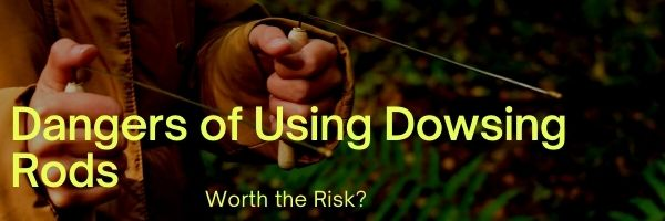 Dangers of Using Dowsing Rods