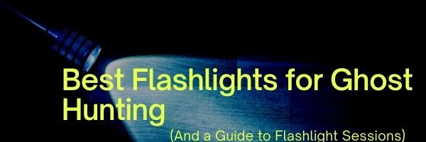 Flashlights for Ghost Hunting