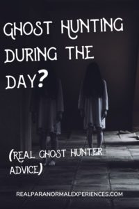Ghost HuntiGhost Hunting During the Dayng During the Day