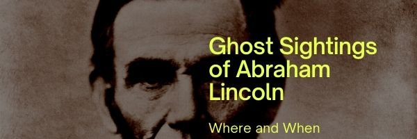Ghost Sightings of Abraham Lincoln