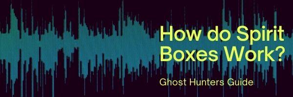 How do Spirit Boxes Work