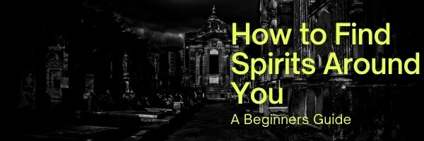 How to Find Spirits Around You