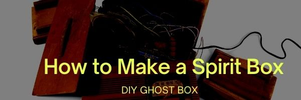 How to Make a Spirit Box
