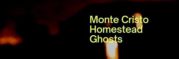 Monte Cristo Homestead Ghosts