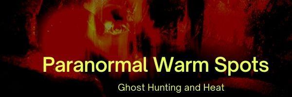 Paranormal Warm Spots