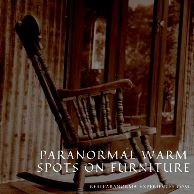 Paranormal warm spots on furniture