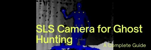 SLS Camera for Ghost Hunting