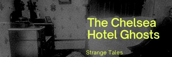 The Chelsea Hotel Ghosts