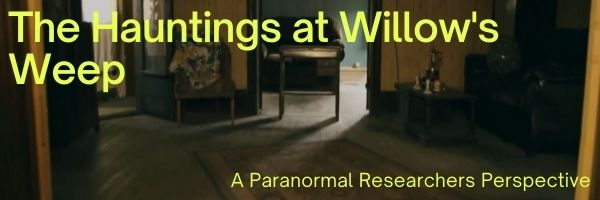The Hauntings at Willow's Weep