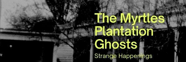The Myrtles Plantation Ghosts