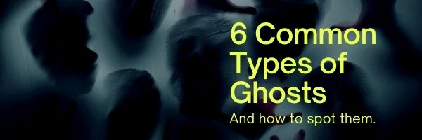 Types of Ghosts and Spirits