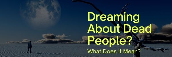 What Does it Mean to Dream About Dead People