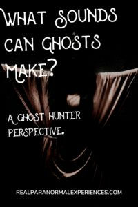 What Sounds Can Ghosts Make
