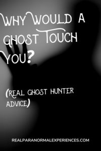 Why Would a Ghost Touch You
