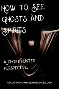 How to See Ghosts and Spirits