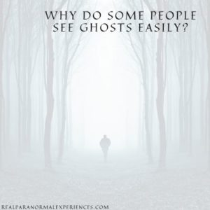 Why Do Some People See Ghosts Easily
