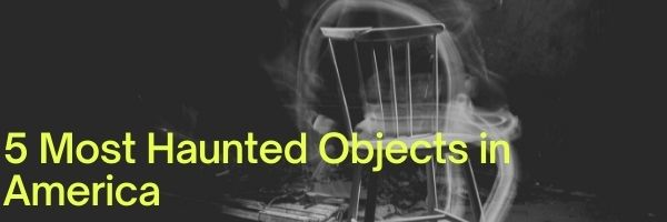 5 Most Haunted Objects in America