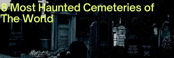 Most Haunted Cemeteries of The World