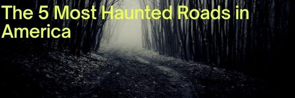 Most Haunted Roads in America
