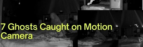 7 Ghosts Caught on Motion Camera