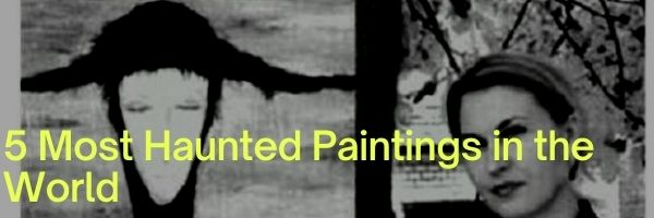 Most Haunted Paintings in the World